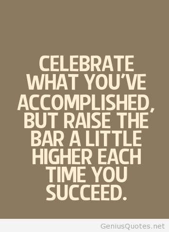 Celebrate-Quotes-Celebrate-Every-Single-Moment-of-Your-Life-–-Celebration-–-Quote-Celebrate-what-youve-accomplished-but-raise-the-bar-a-little-higher-each-time-you-succeed.-Mia-Hamm