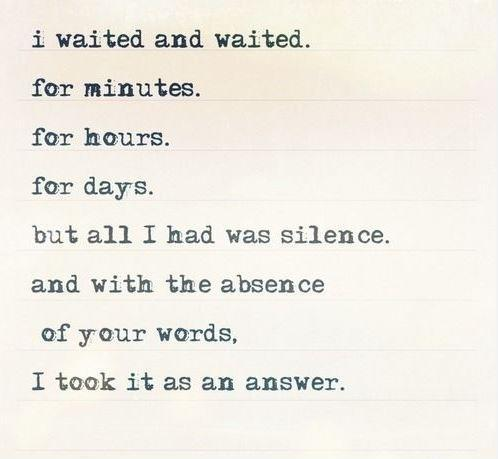 i-waited-and-waited-for-minutes-for-hours-for-days-but-all-i-had-was-silence-and-with-the-absence-quote-1